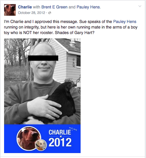 "Farm dog's Facebook post reads ""I'm Charlie and I approved this message. Sue speaks of the Pauley Hens running on integrity, but here is her own running mate in the arms of a boy toy who is NOT her rooster. Shades of Gary Hart?"" Photo of man holding a chicken."